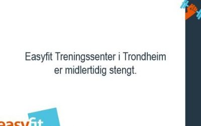 Easyfit Treningssenter i Trondheim midlertidig stengt.